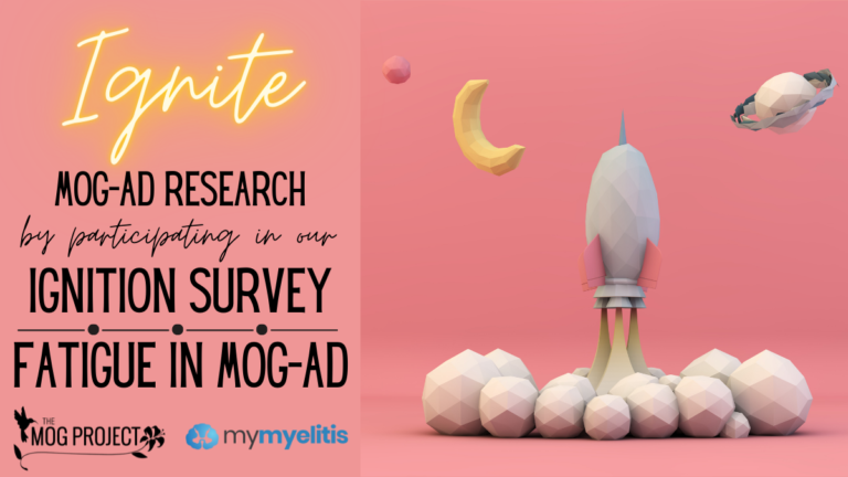 Ignite MOGAD Research by participating in our Ignition Survey: Fatigue in MOGAD. Rocket ship igniting for takeoff with The MOG Project and MyMyelitis logos